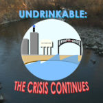 Undrinkable: The Crisis Continues